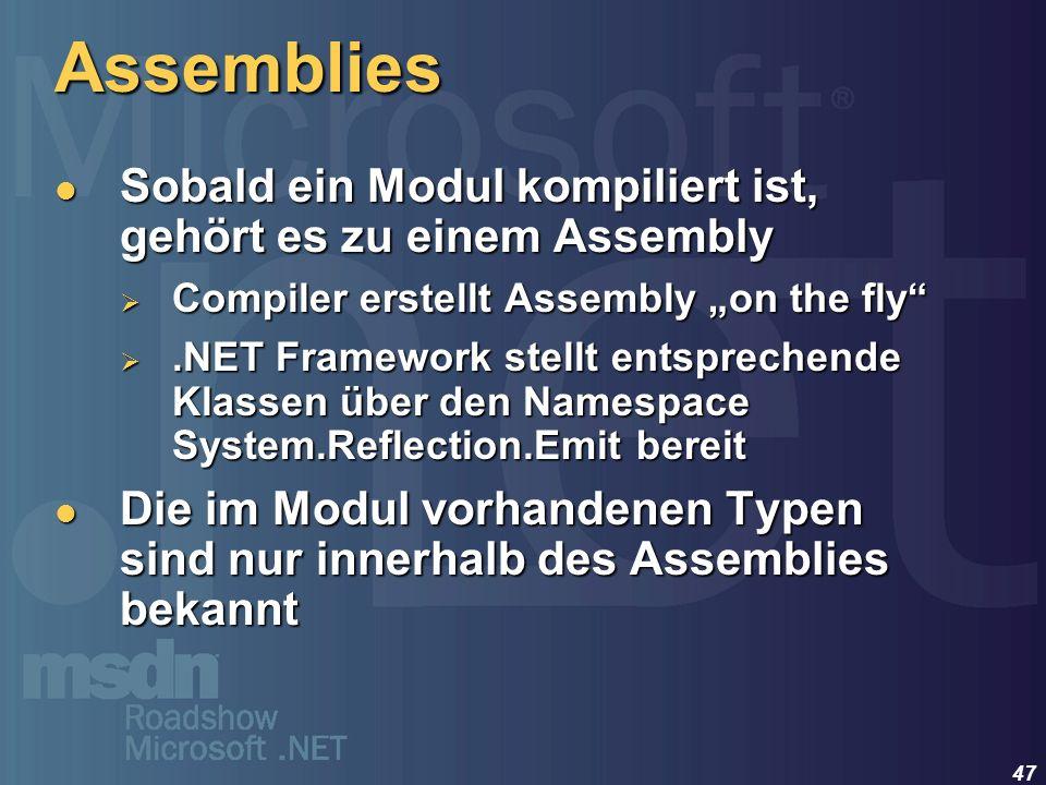 """Assemblies Sobald ein Modul kompiliert ist, gehört es zu einem Assembly. Compiler erstellt Assembly """"on the fly"""