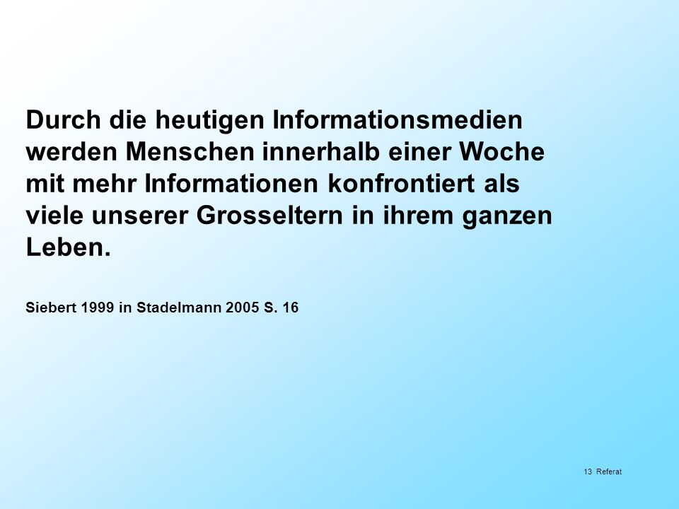 Durch die heutigen Informationsmedien