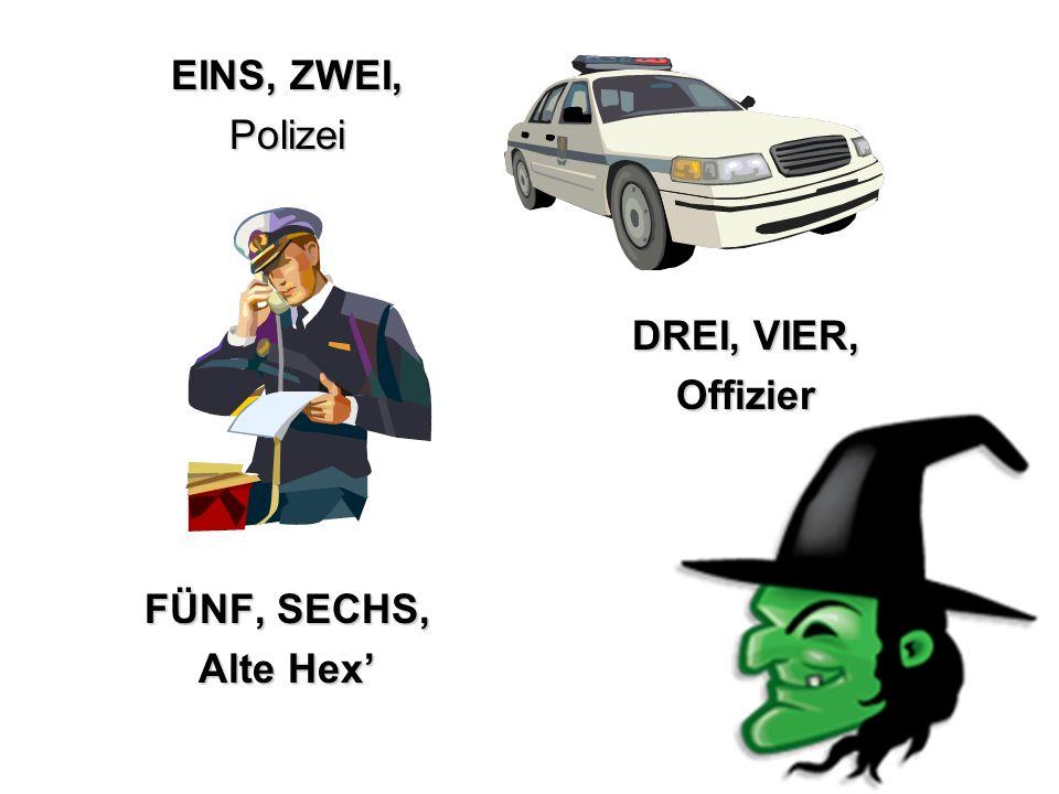 EINS, ZWEI, Polizei FÜNF, SECHS, Alte Hex' DREI, VIER, Offizier