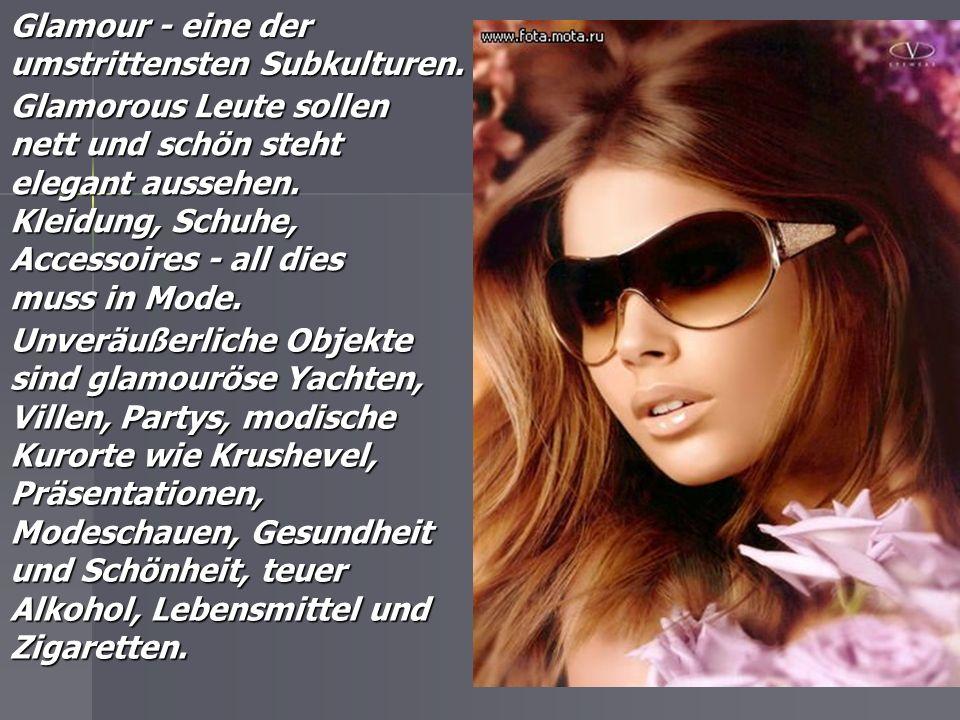Glamour - eine der umstrittensten Subkulturen.