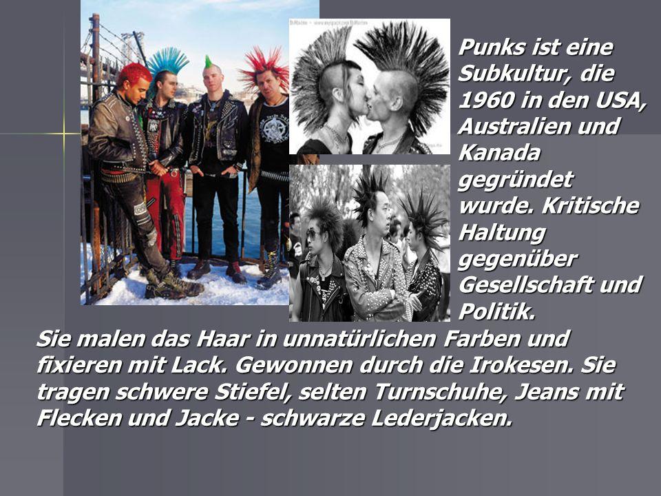 Punks ist eine Subkultur, die 1960 in den USA, Australien und Kanada gegründet wurde. Kritische Haltung gegenüber Gesellschaft und Politik.