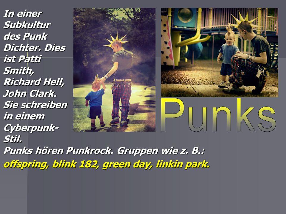 Punks hören Punkrock. Gruppen wie z. B.: