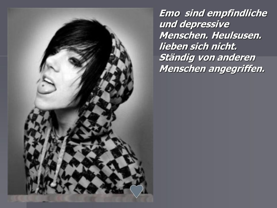 Emo sind empfindliche und depressive Menschen. Heulsusen