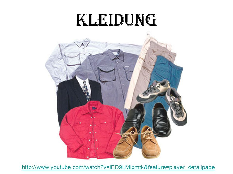 Kleidung http://www.youtube.com/watch v=lED9LMipmtk&feature=player_detailpage