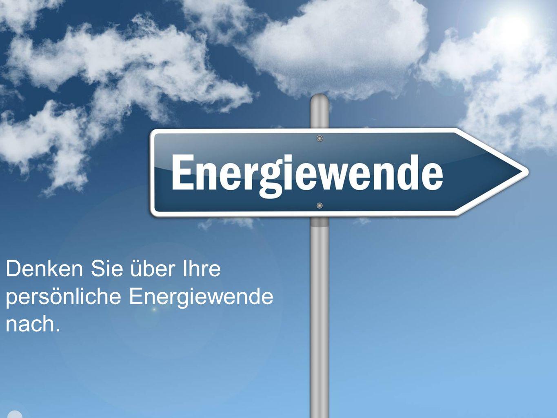 Denken Sie über Ihre persönliche Energiewende nach.