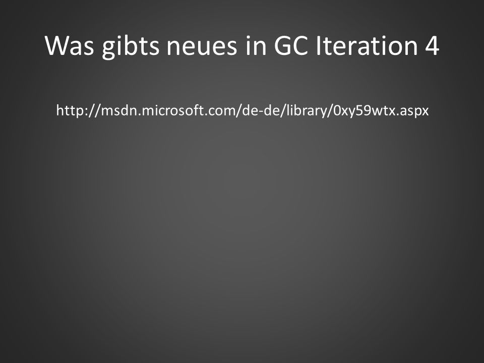 Was gibts neues in GC Iteration 4