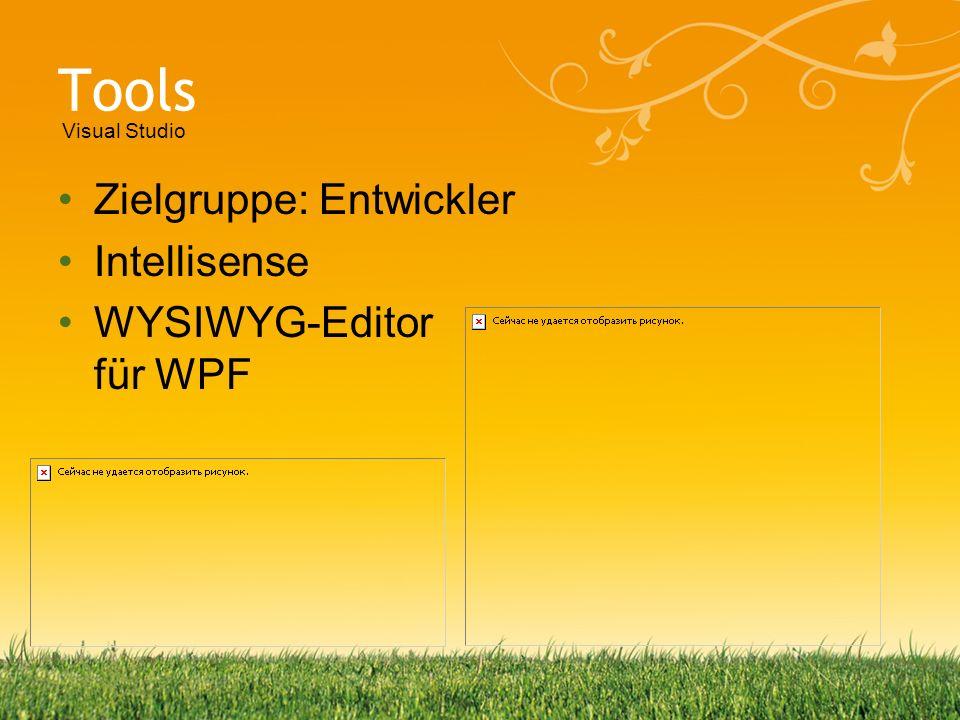 Tools Zielgruppe: Entwickler Intellisense WYSIWYG-Editor für WPF