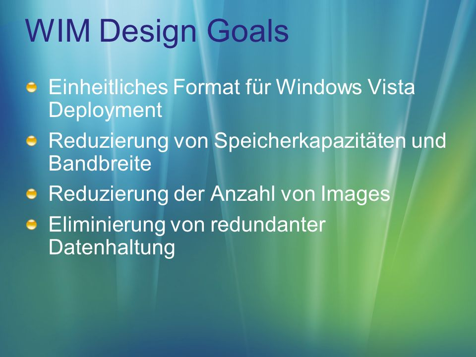 WIM Design Goals Einheitliches Format für Windows Vista Deployment