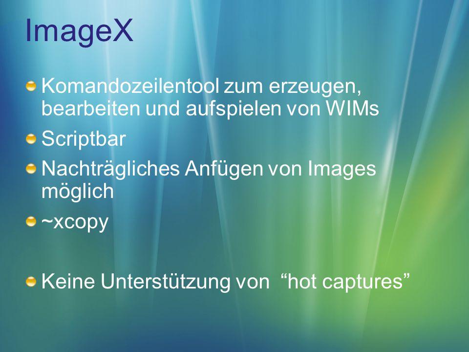 ImageX Komandozeilentool zum erzeugen, bearbeiten und aufspielen von WIMs. Scriptbar. Nachträgliches Anfügen von Images möglich.