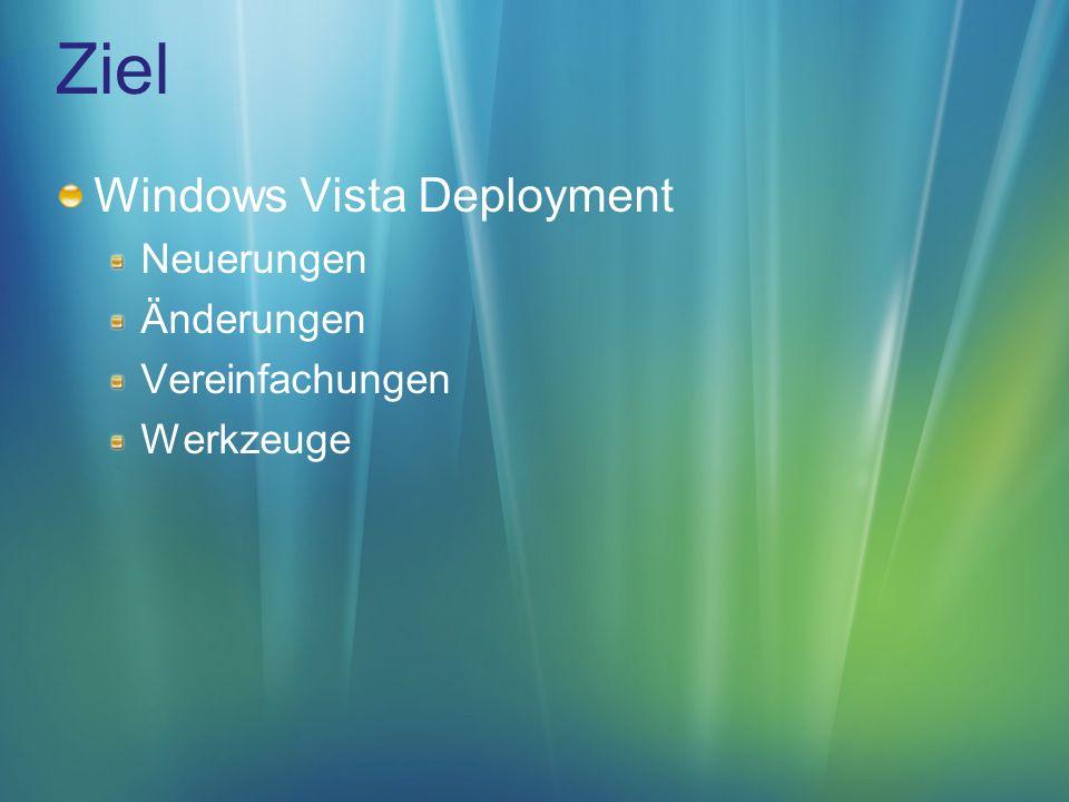 Ziel Windows Vista Deployment Neuerungen Änderungen Vereinfachungen