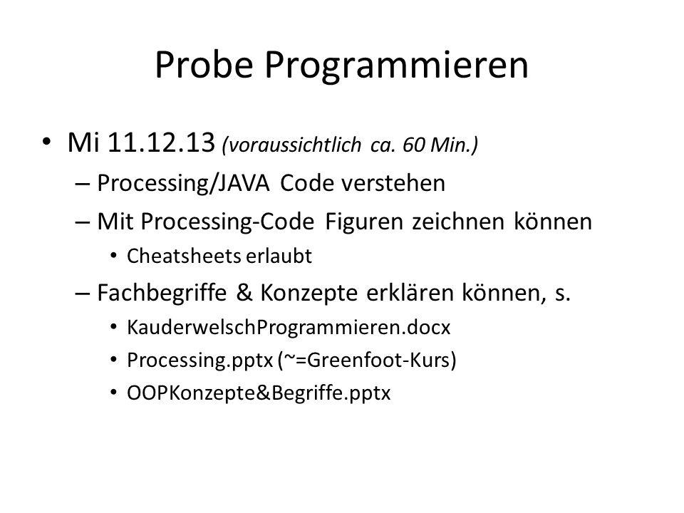 Probe Programmieren Mi 11.12.13 (voraussichtlich ca. 60 Min.)