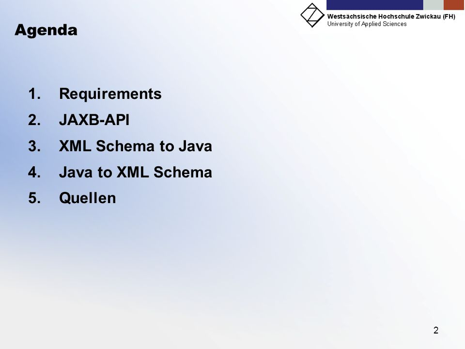 Agenda Requirements JAXB-API XML Schema to Java Java to XML Schema Quellen