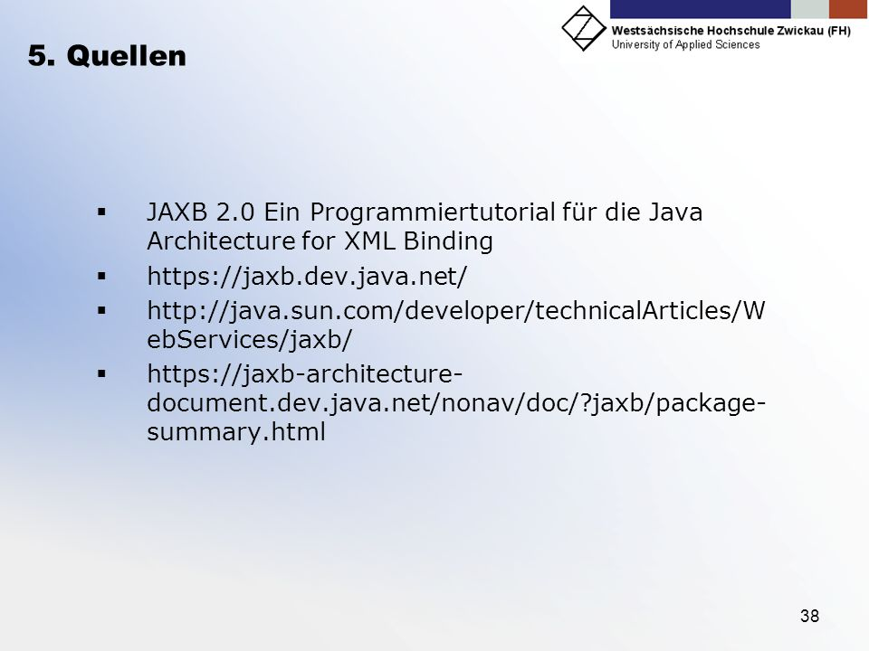 5. Quellen JAXB 2.0 Ein Programmiertutorial für die Java Architecture for XML Binding. https://jaxb.dev.java.net/