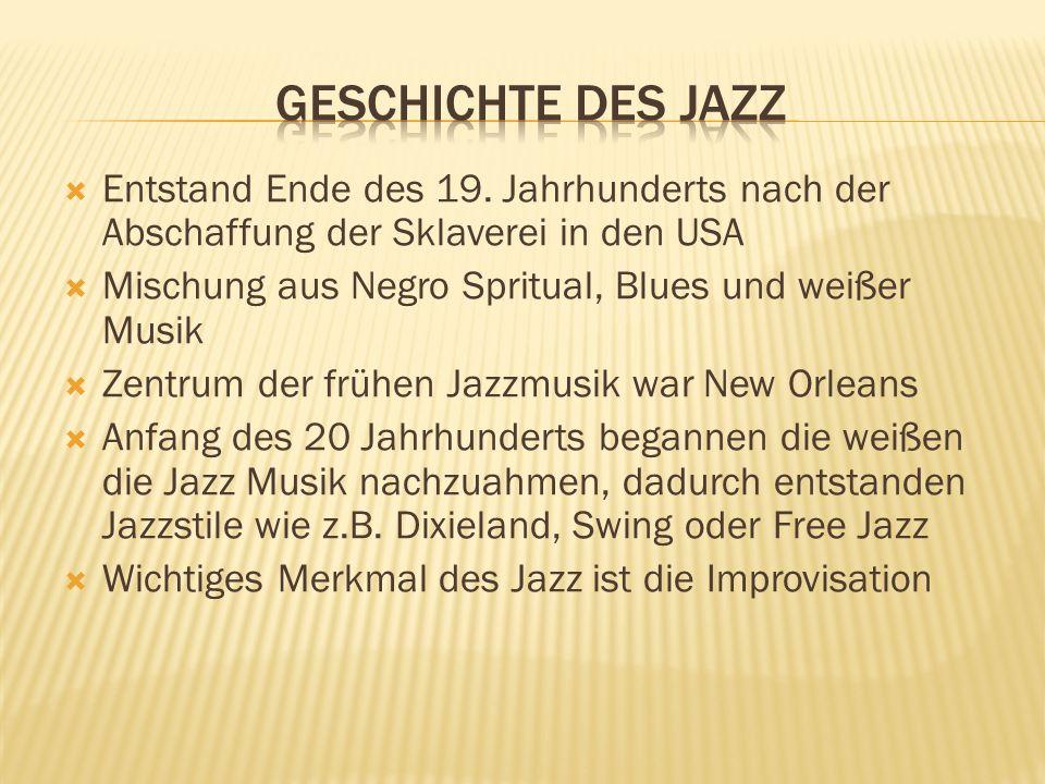Geschichte des JazzEntstand Ende des 19. Jahrhunderts nach der Abschaffung der Sklaverei in den USA.