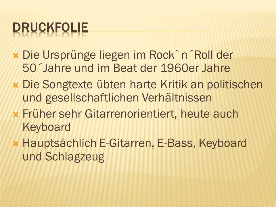 DRUCKFOLIEDie Ursprünge liegen im Rock`n´Roll der 50´Jahre und im Beat der 1960er Jahre.