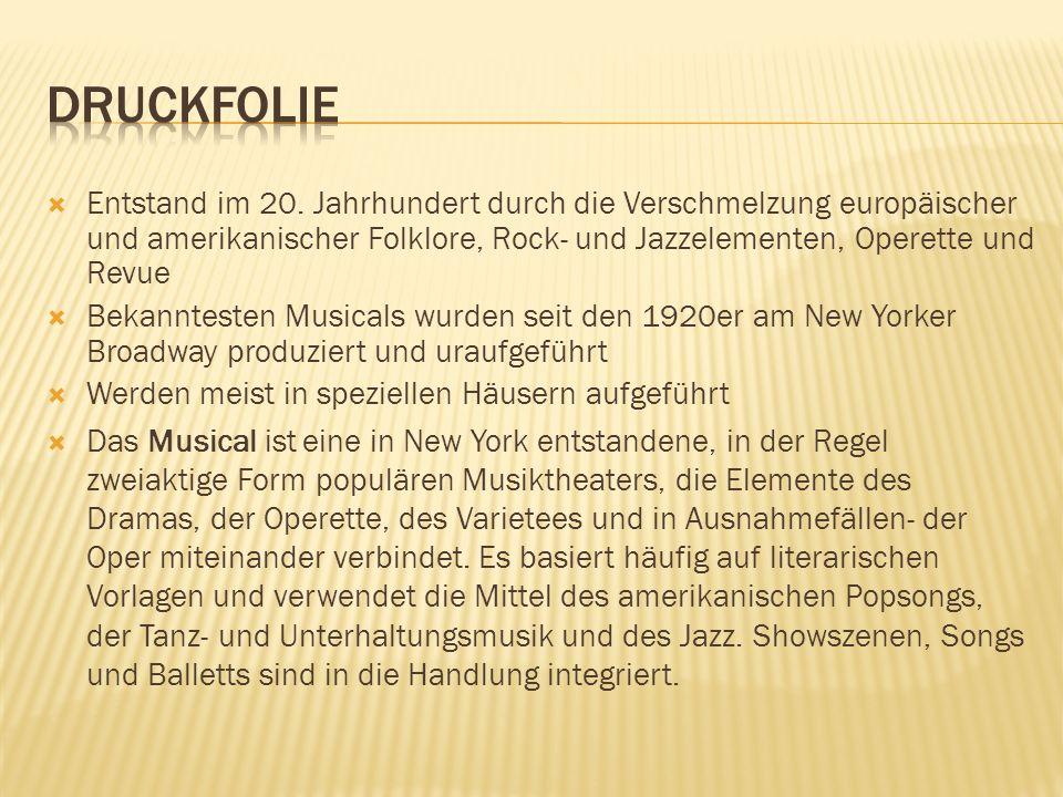 DRUCKFOLIE Entstand im 20. Jahrhundert durch die Verschmelzung europäischer und amerikanischer Folklore, Rock- und Jazzelementen, Operette und Revue.