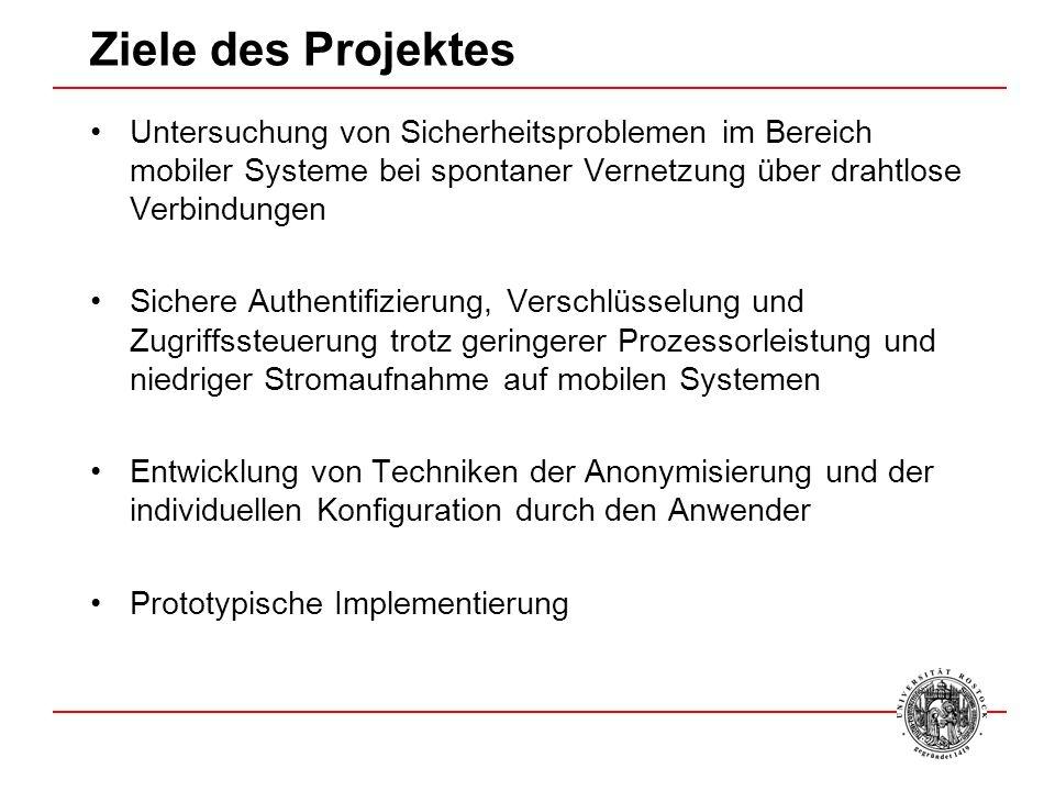 Ziele des Projektes Untersuchung von Sicherheitsproblemen im Bereich mobiler Systeme bei spontaner Vernetzung über drahtlose Verbindungen.