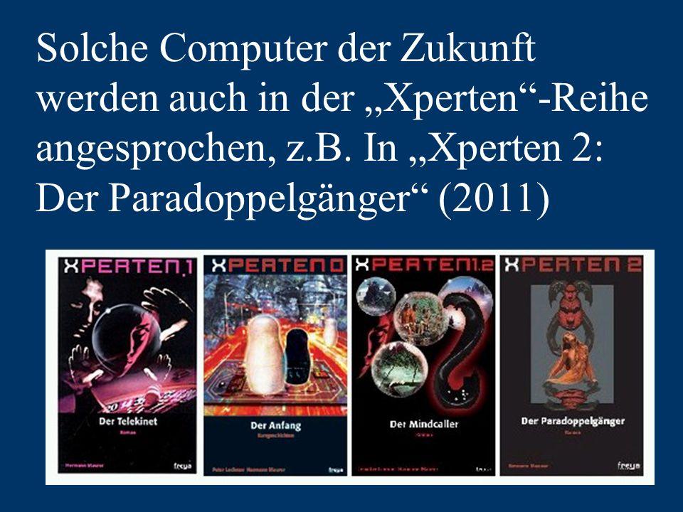 """Solche Computer der Zukunft werden auch in der """"Xperten -Reihe angesprochen, z.B."""