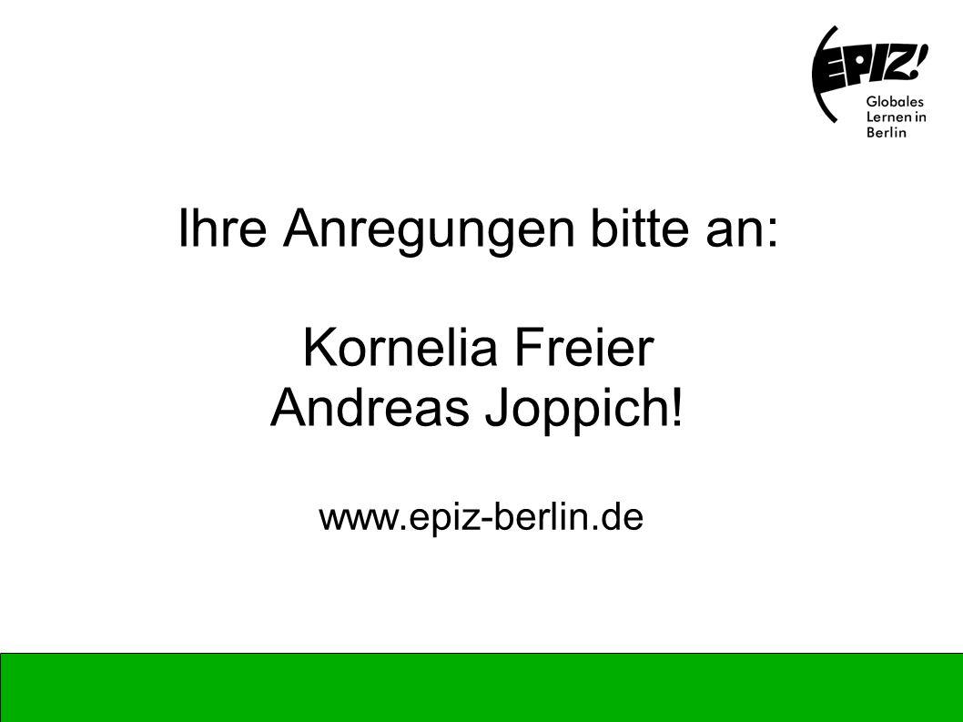 Ihre Anregungen bitte an: Kornelia Freier Andreas Joppich!