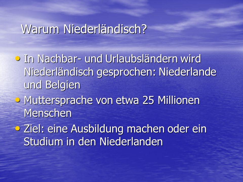 Warum Niederländisch In Nachbar- und Urlaubsländern wird Niederländisch gesprochen: Niederlande und Belgien.