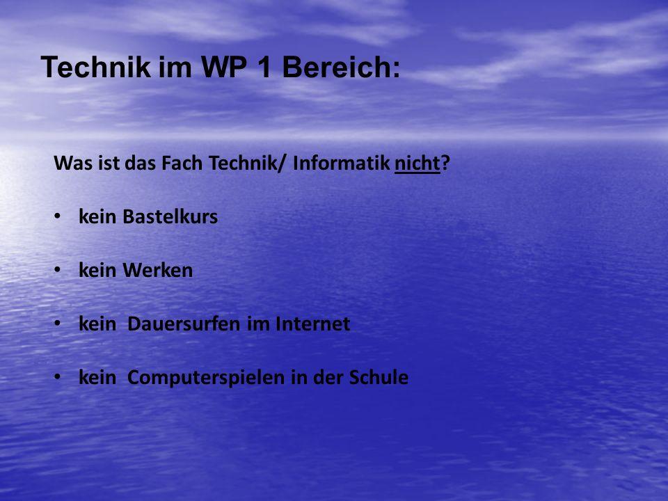 Technik im WP 1 Bereich: Was ist das Fach Technik/ Informatik nicht