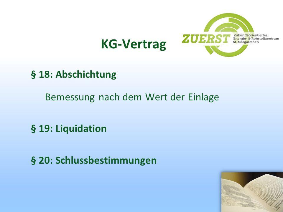 KG-Vertrag § 18: Abschichtung Bemessung nach dem Wert der Einlage § 19: Liquidation § 20: Schlussbestimmungen