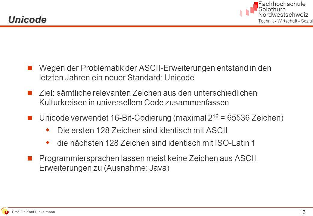 Unicode Wegen der Problematik der ASCII-Erweiterungen entstand in den letzten Jahren ein neuer Standard: Unicode.
