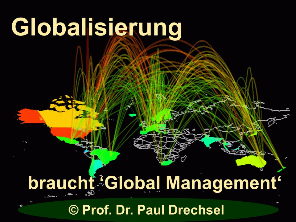 Globalisierung braucht 'Global Management' © Prof. Dr. Paul Drechsel