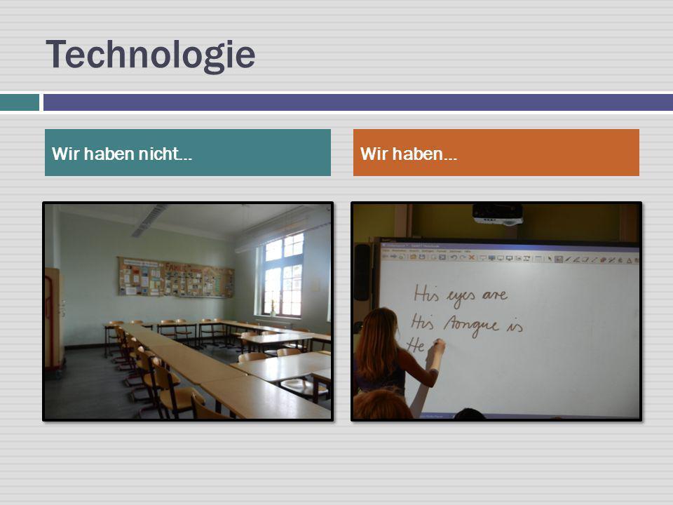 Technologie Wir haben nicht… Wir haben…