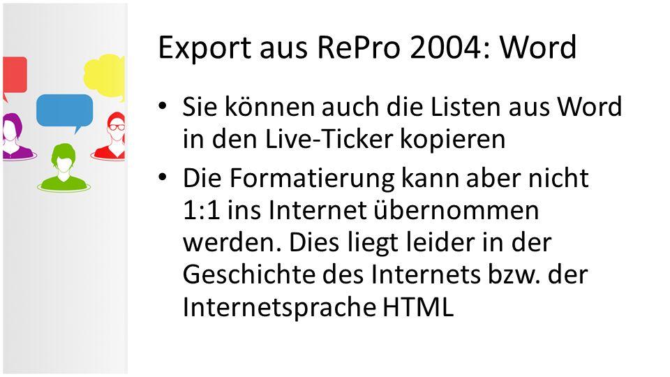 Export aus RePro 2004: Word Sie können auch die Listen aus Word in den Live-Ticker kopieren.