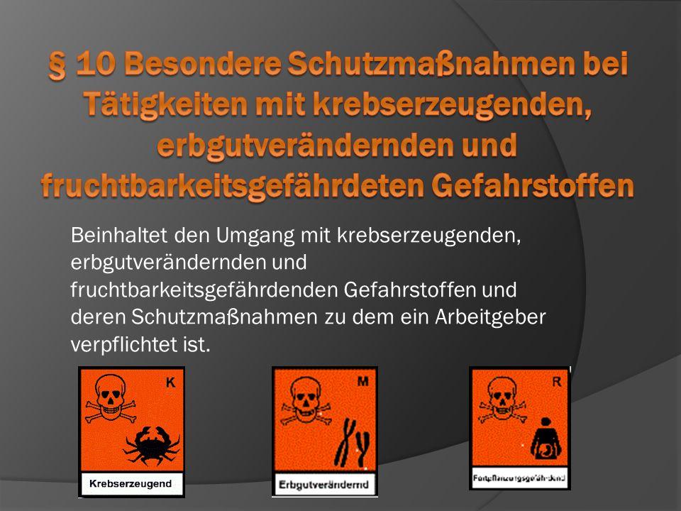§ 10 Besondere Schutzmaßnahmen bei Tätigkeiten mit krebserzeugenden, erbgutverändernden und fruchtbarkeitsgefährdeten Gefahrstoffen