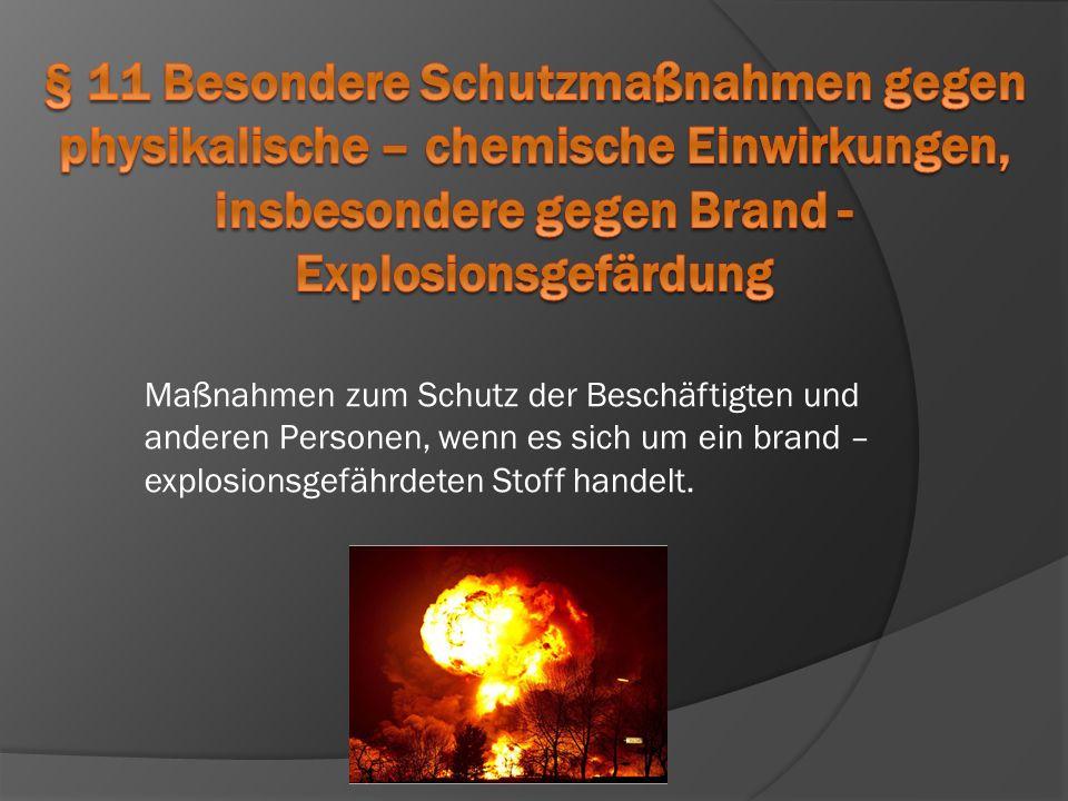 § 11 Besondere Schutzmaßnahmen gegen physikalische – chemische Einwirkungen, insbesondere gegen Brand - Explosionsgefärdung