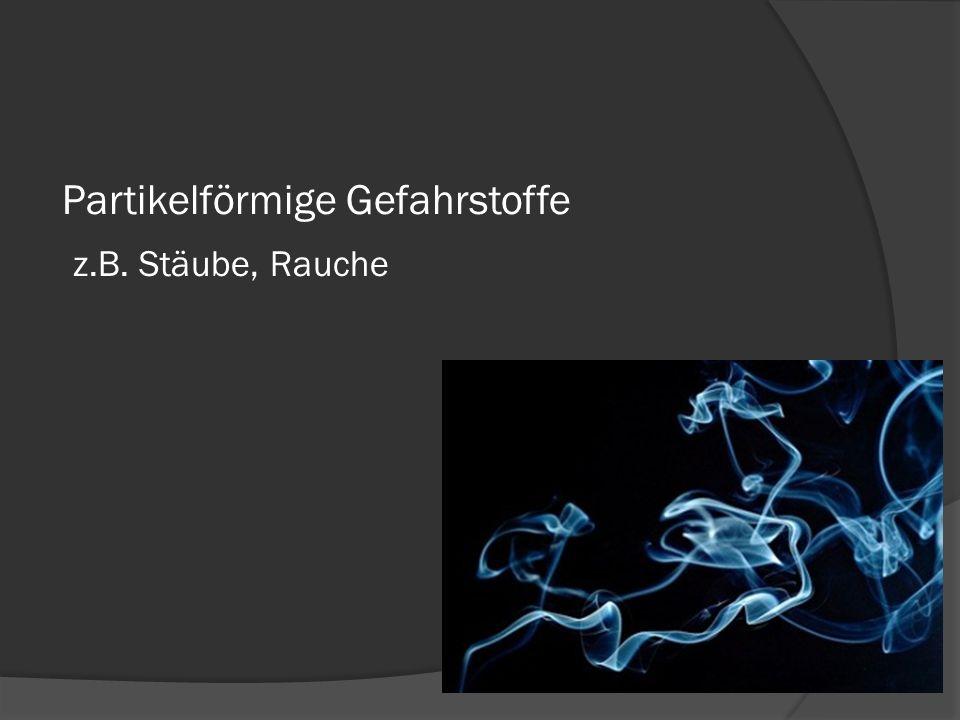 Partikelförmige Gefahrstoffe z.B. Stäube, Rauche