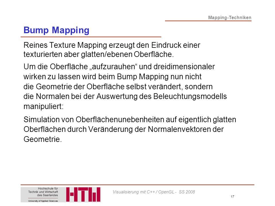Bump Mapping Reines Texture Mapping erzeugt den Eindruck einer texturierten aber glatten/ebenen Oberfläche.