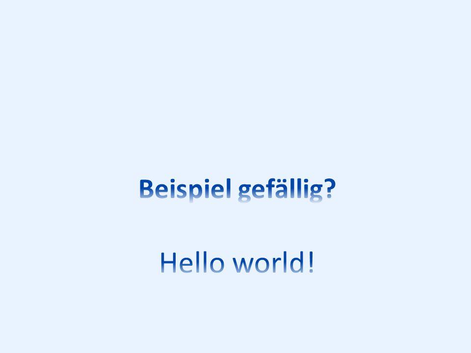 Beispiel gefällig Hello world!