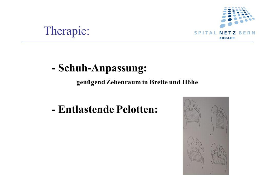 Therapie: - Schuh-Anpassung: genügend Zehenraum in Breite und Höhe
