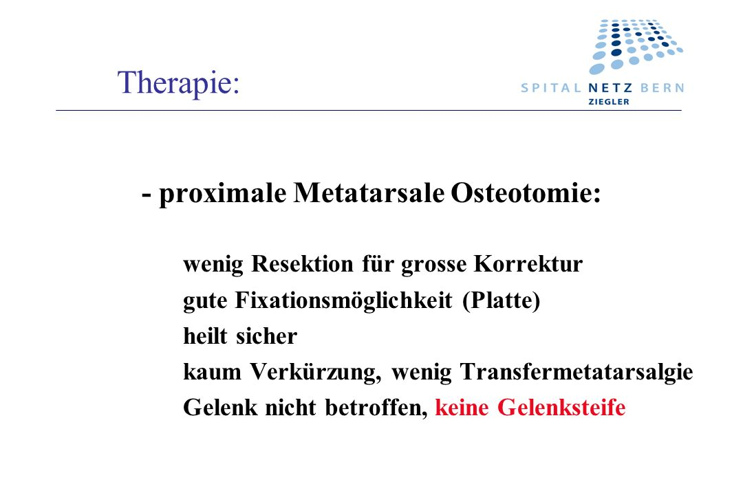 Therapie: - proximale Metatarsale Osteotomie: wenig Resektion für grosse Korrektur. gute Fixationsmöglichkeit (Platte)