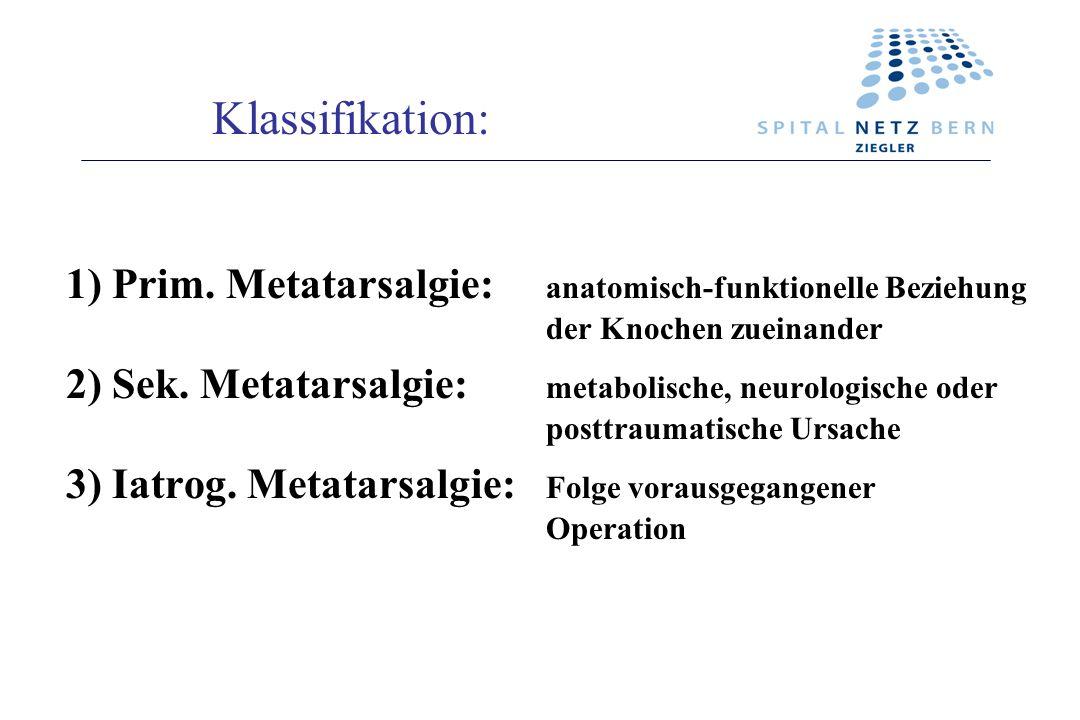 Klassifikation: 1) Prim. Metatarsalgie: anatomisch-funktionelle Beziehung der Knochen zueinander.