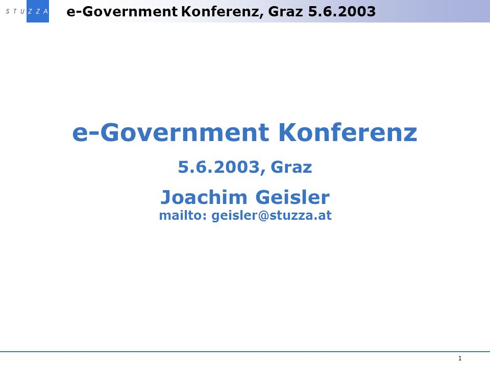 e-Government Konferenz 5.6.2003, Graz mailto: geisler@stuzza.at