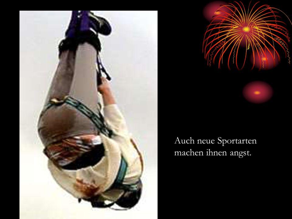 Auch neue Sportarten machen ihnen angst.