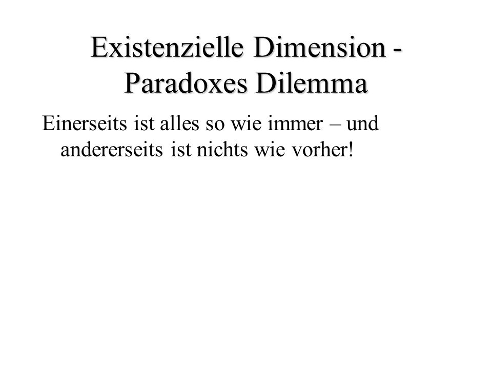 Existenzielle Dimension - Paradoxes Dilemma