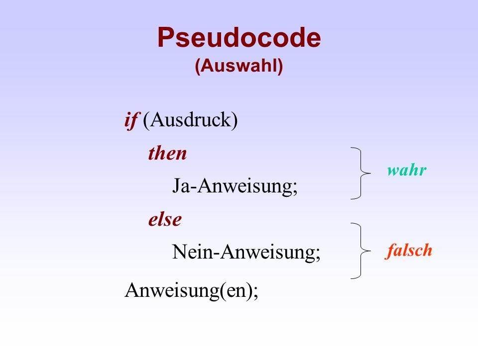 Pseudocode (Auswahl) if (Ausdruck) then Ja-Anweisung; else