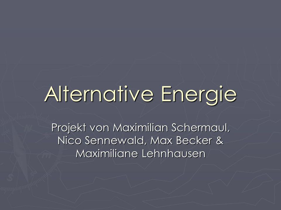Alternative Energie Projekt von Maximilian Schermaul, Nico Sennewald, Max Becker & Maximiliane Lehnhausen.