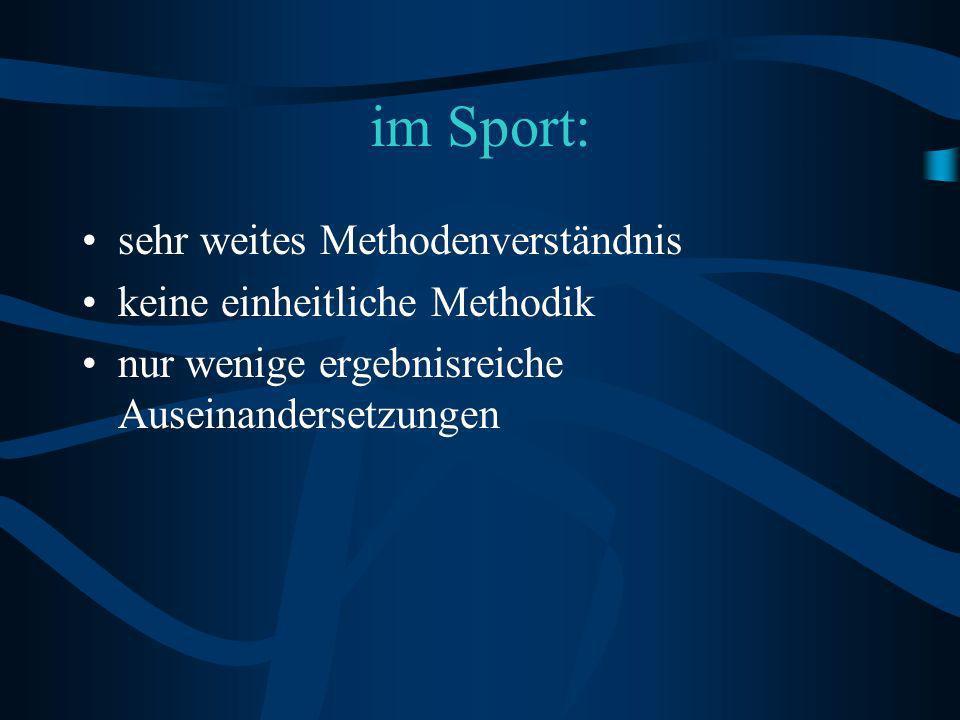 im Sport: sehr weites Methodenverständnis keine einheitliche Methodik