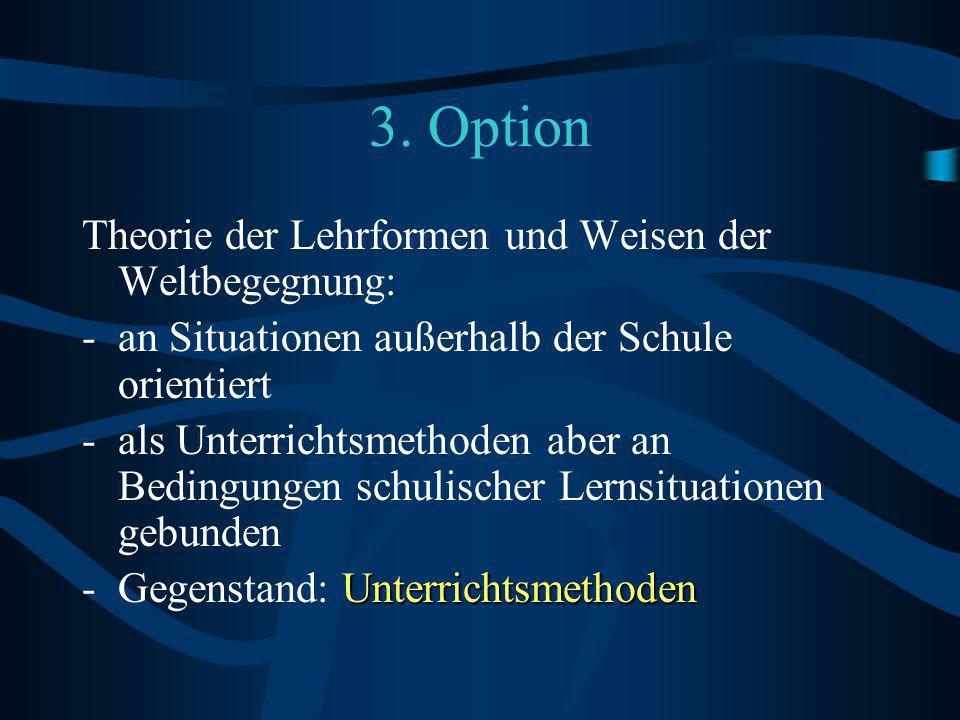 3. Option Theorie der Lehrformen und Weisen der Weltbegegnung: