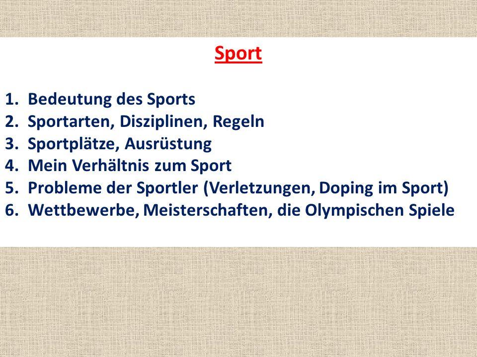 Sport 1. Bedeutung des Sports 2. Sportarten, Disziplinen, Regeln