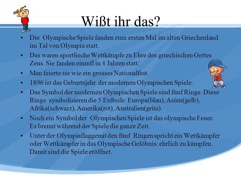 Wißt ihr das Die Olympische Spiele fanden zum ersten Mal im alten Griechenland im Tal von Olympia statt.