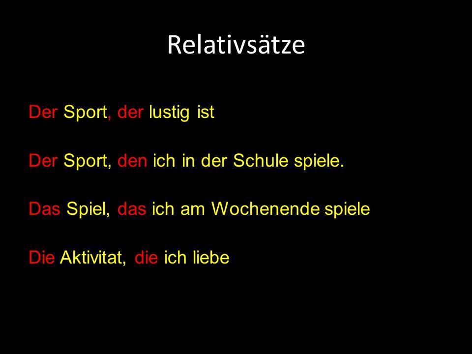 Relativsätze Der Sport, der lustig ist Der Sport, den ich in der Schule spiele.