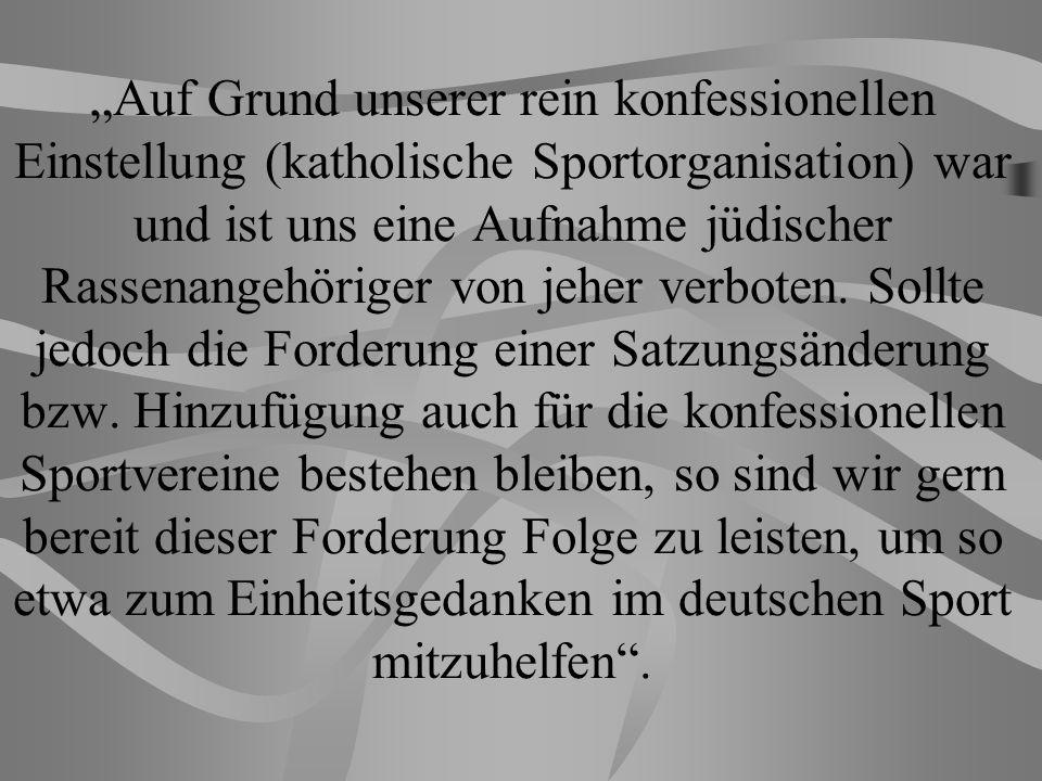 """""""Auf Grund unserer rein konfessionellen Einstellung (katholische Sportorganisation) war und ist uns eine Aufnahme jüdischer Rassenangehöriger von jeher verboten."""