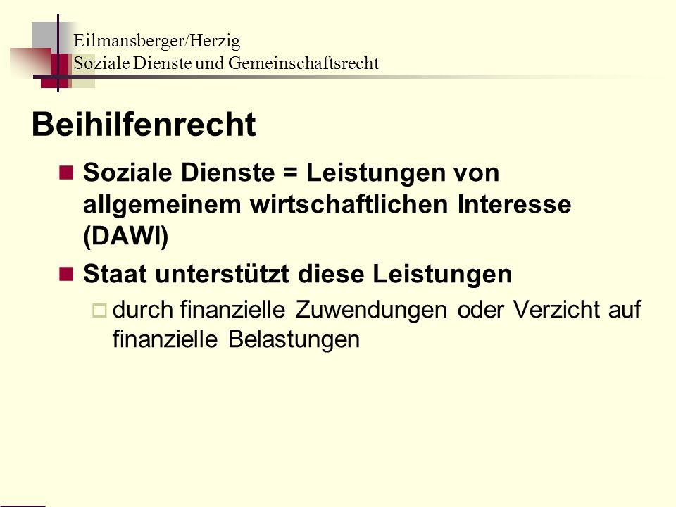 Beihilfenrecht Soziale Dienste = Leistungen von allgemeinem wirtschaftlichen Interesse (DAWI) Staat unterstützt diese Leistungen.